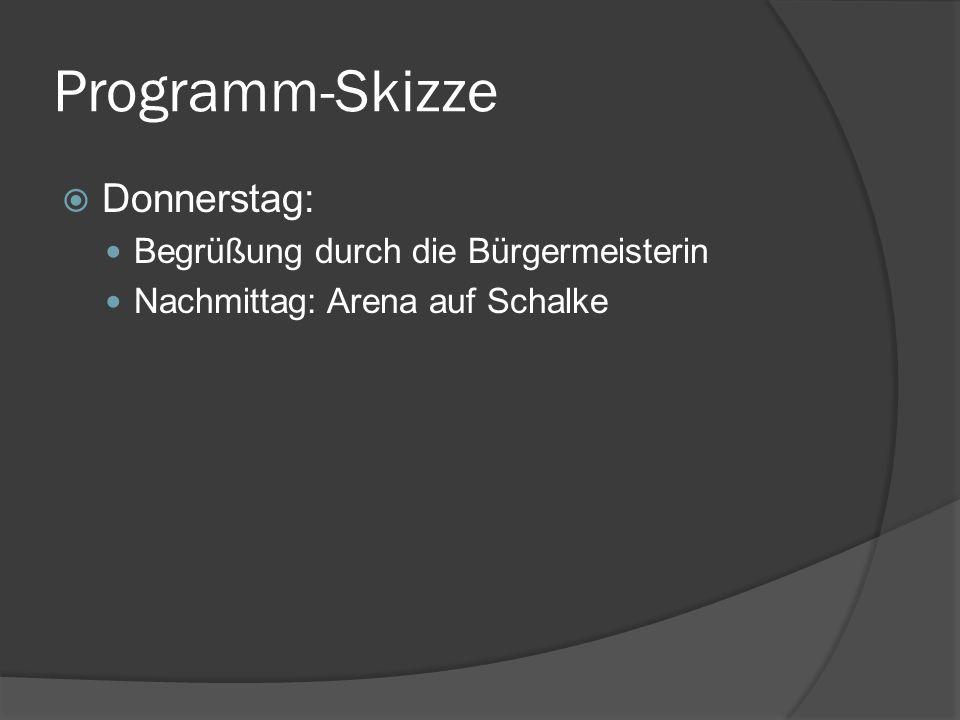 Programm-Skizze Donnerstag: Begrüßung durch die Bürgermeisterin Nachmittag: Arena auf Schalke
