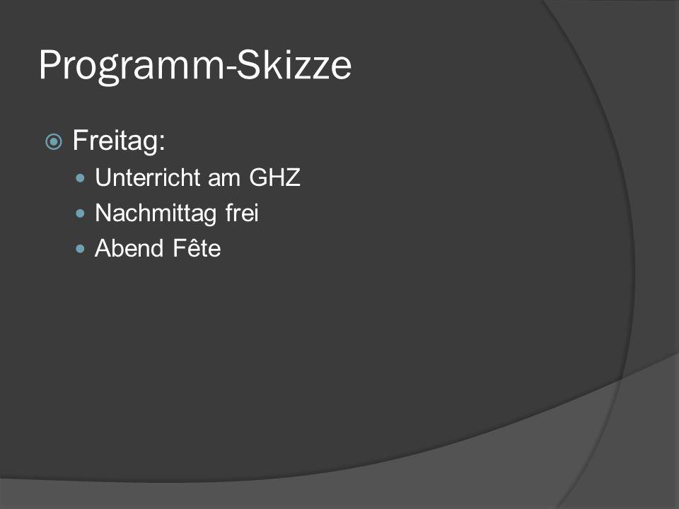 Programm-Skizze Freitag: Unterricht am GHZ Nachmittag frei Abend Fête