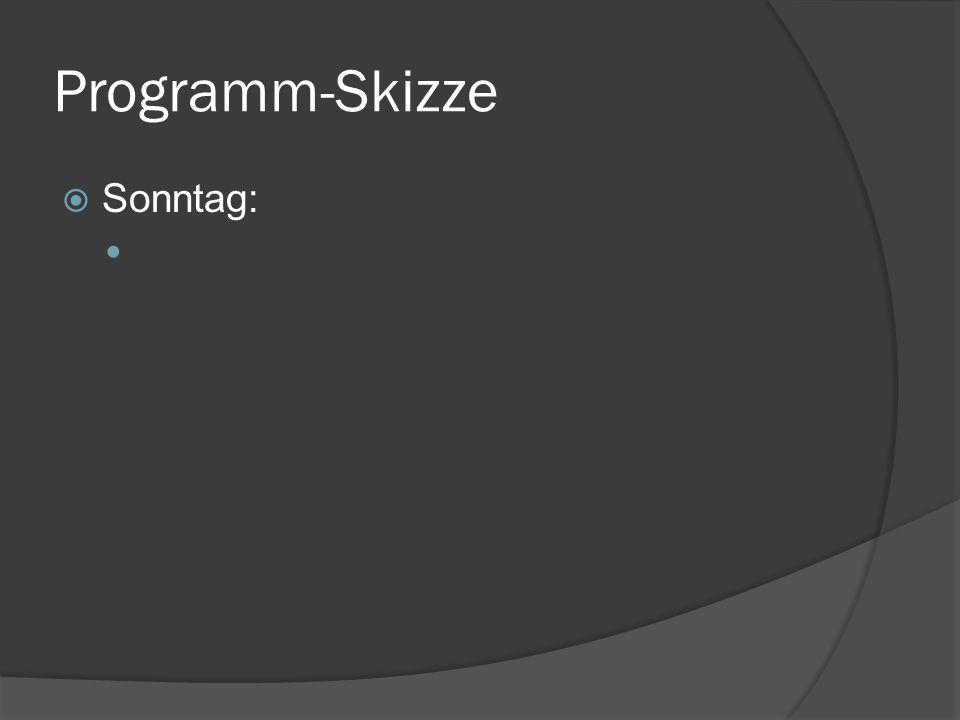 Programm-Skizze Sonntag: