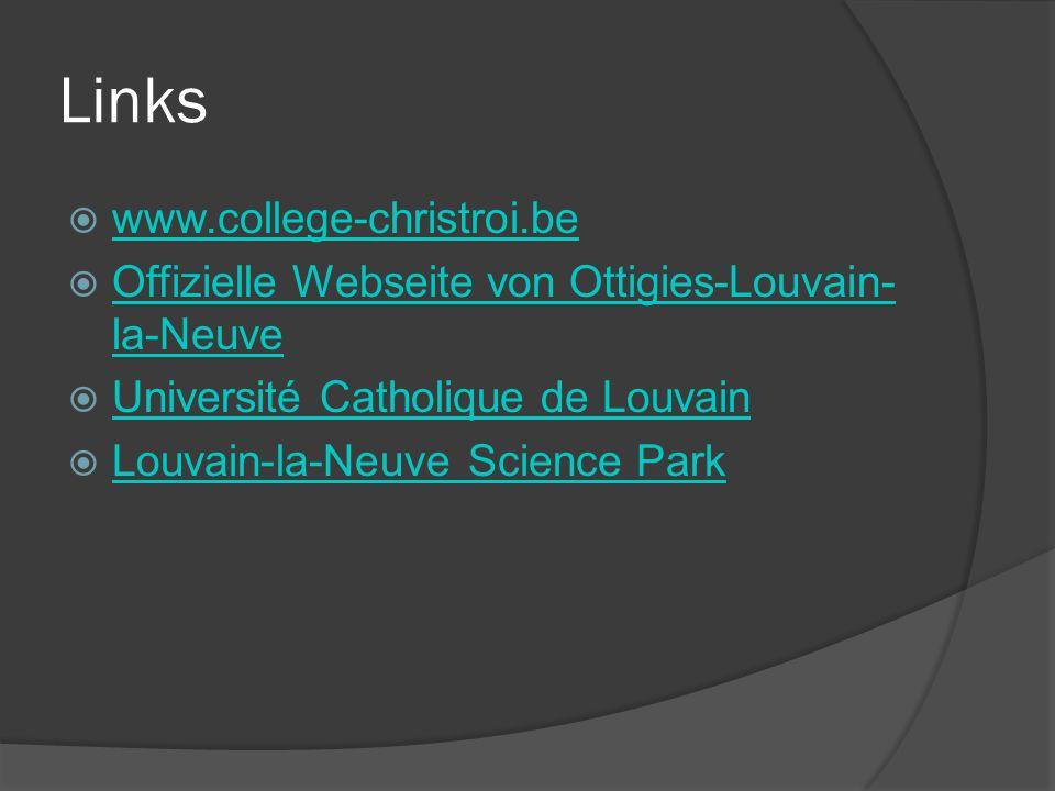 Links www.college-christroi.be Offizielle Webseite von Ottigies-Louvain- la-Neuve Offizielle Webseite von Ottigies-Louvain- la-Neuve Université Cathol