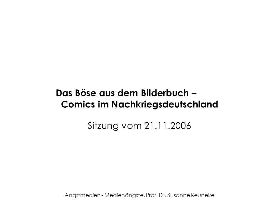 Angstmedien - Medienängste, Prof. Dr. Susanne Keuneke Das Böse aus dem Bilderbuch – Comics im Nachkriegsdeutschland Sitzung vom 21.11.2006