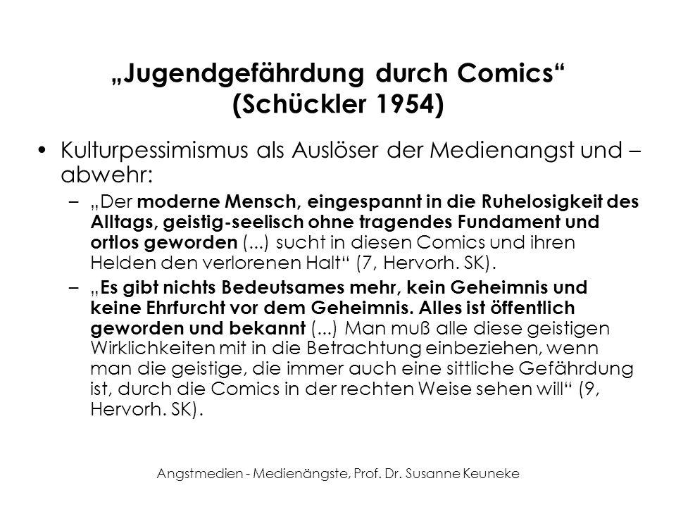 Angstmedien - Medienängste, Prof. Dr. Susanne Keuneke Jugendgefährdung durch Comics (Schückler 1954) Kulturpessimismus als Auslöser der Medienangst un