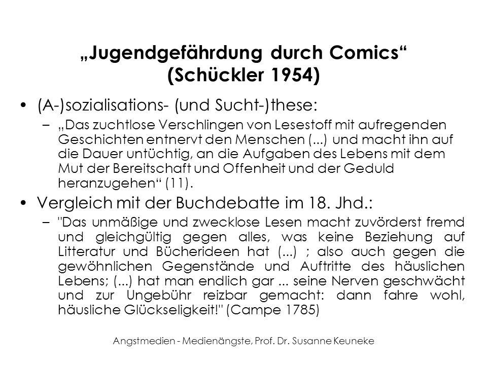 Angstmedien - Medienängste, Prof. Dr. Susanne Keuneke Jugendgefährdung durch Comics (Schückler 1954) (A-)sozialisations- (und Sucht-)these: –Das zucht