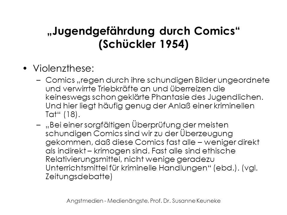 Angstmedien - Medienängste, Prof. Dr. Susanne Keuneke Jugendgefährdung durch Comics (Schückler 1954) Violenzthese: –Comics regen durch ihre schundigen