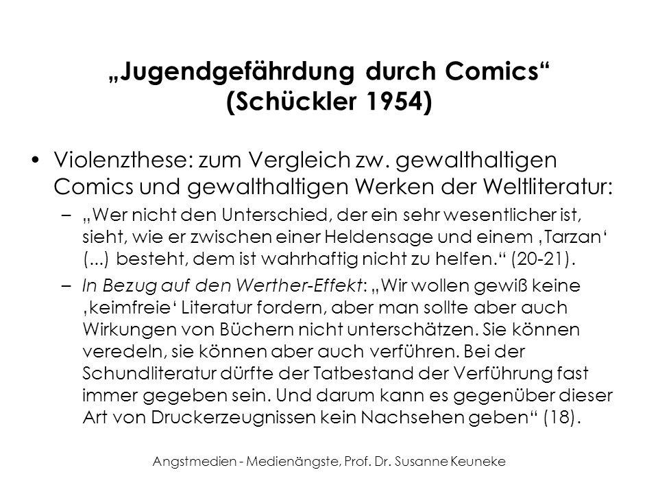 Angstmedien - Medienängste, Prof. Dr. Susanne Keuneke Jugendgefährdung durch Comics (Schückler 1954) Violenzthese: zum Vergleich zw. gewalthaltigen Co