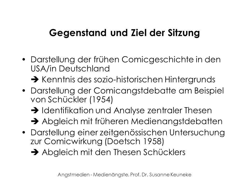 Angstmedien - Medienängste, Prof. Dr. Susanne Keuneke Gegenstand und Ziel der Sitzung Darstellung der frühen Comicgeschichte in den USA/in Deutschland