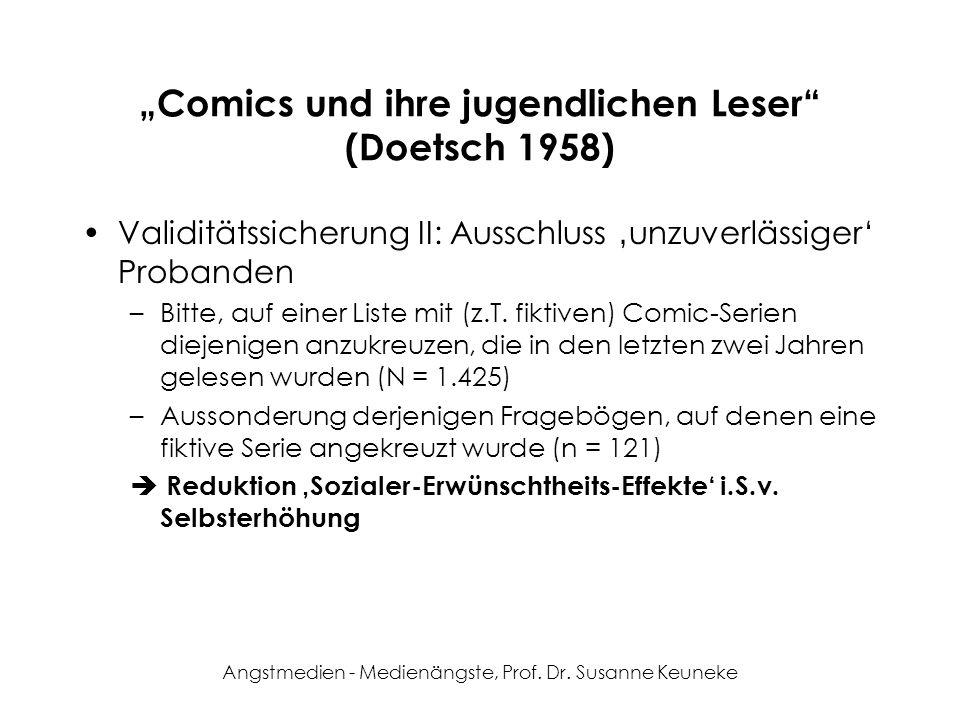 Angstmedien - Medienängste, Prof. Dr. Susanne Keuneke Comics und ihre jugendlichen Leser (Doetsch 1958) Validitätssicherung II: Ausschluss unzuverläss