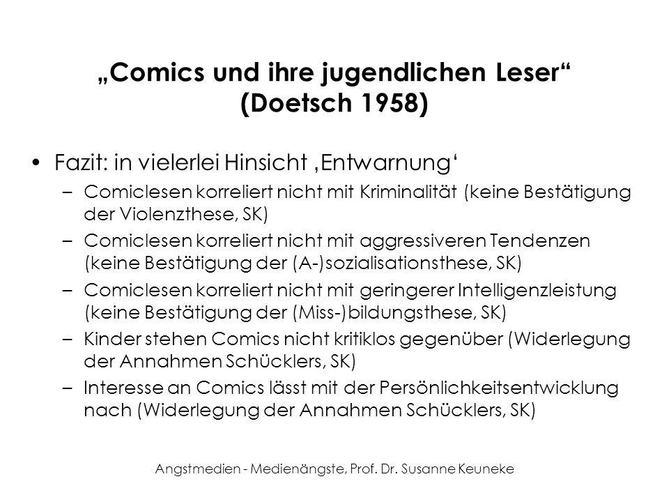 Angstmedien - Medienängste, Prof. Dr. Susanne Keuneke Comics und ihre jugendlichen Leser (Doetsch 1958) Fazit: in vielerlei Hinsicht Entwarnung –Comic
