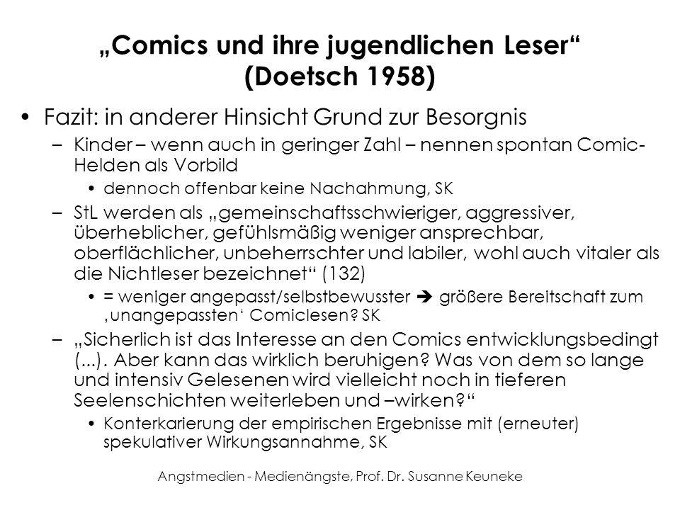 Angstmedien - Medienängste, Prof. Dr. Susanne Keuneke Comics und ihre jugendlichen Leser (Doetsch 1958) Fazit: in anderer Hinsicht Grund zur Besorgnis