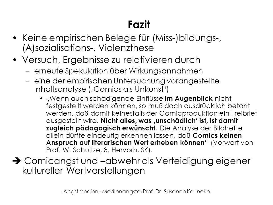 Angstmedien - Medienängste, Prof. Dr. Susanne Keuneke Fazit Keine empirischen Belege für (Miss-)bildungs-, (A)sozialisations-, Violenzthese Versuch, E