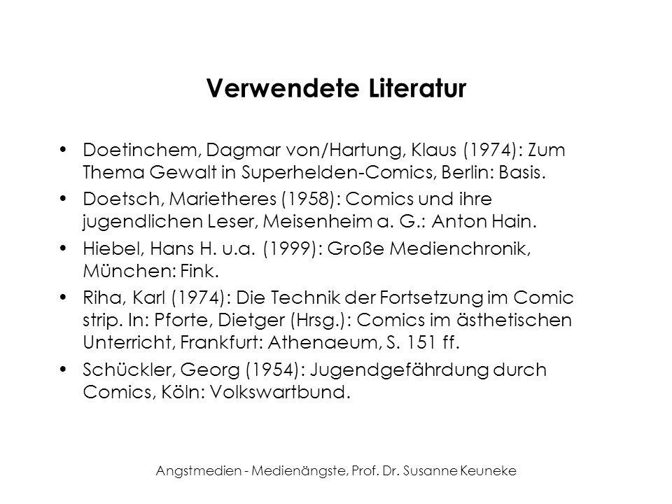 Angstmedien - Medienängste, Prof. Dr. Susanne Keuneke Verwendete Literatur Doetinchem, Dagmar von/Hartung, Klaus (1974): Zum Thema Gewalt in Superheld