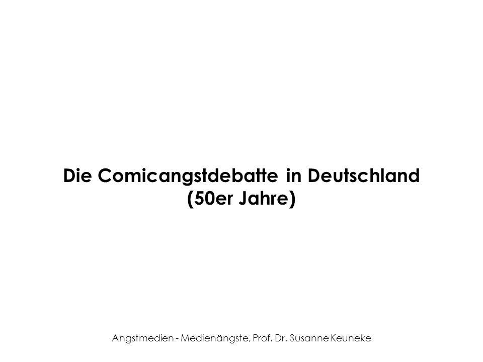 Angstmedien - Medienängste, Prof. Dr. Susanne Keuneke Die Comicangstdebatte in Deutschland (50er Jahre)