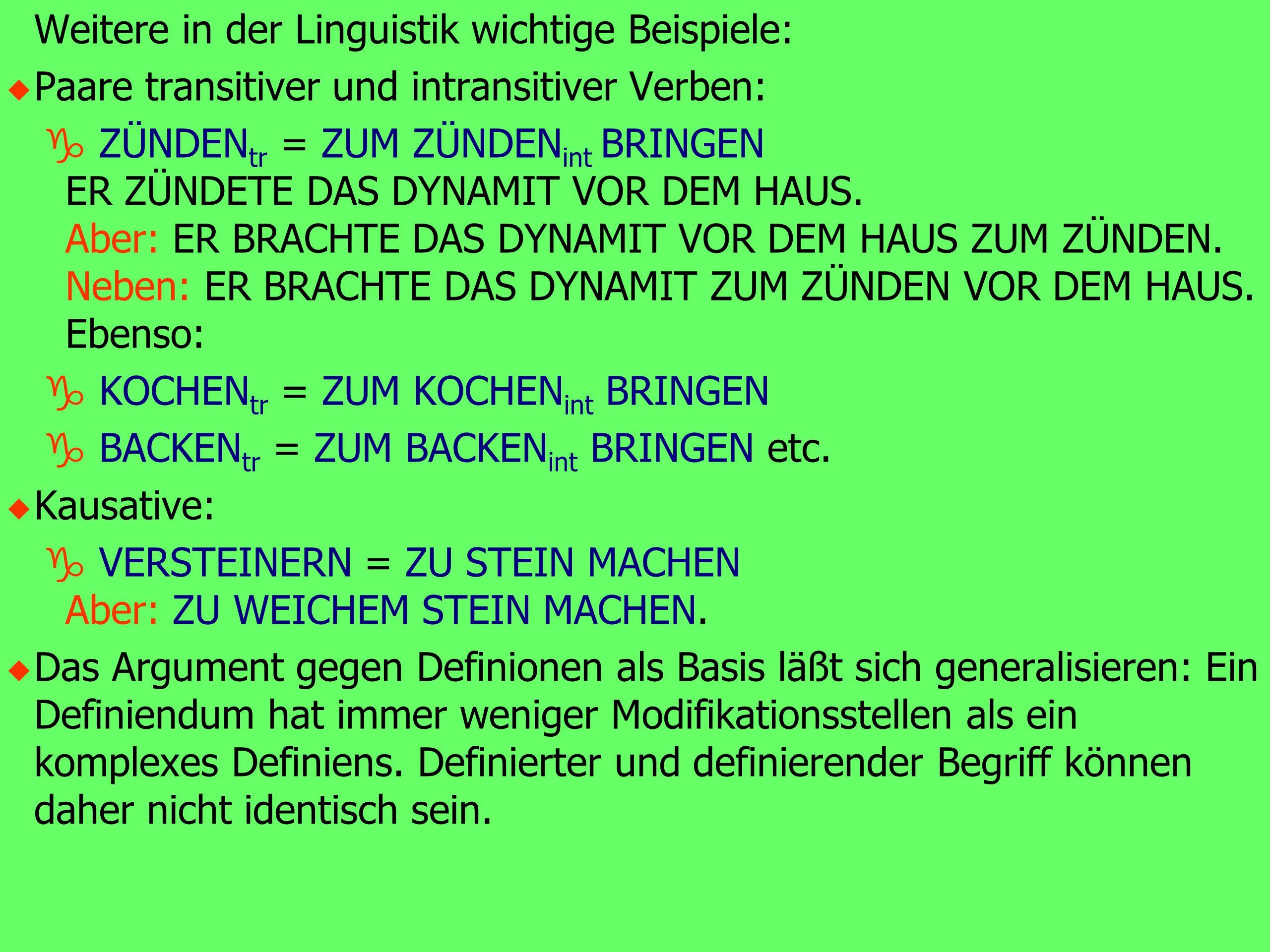 Weitere in der Linguistik wichtige Beispiele: u Paare transitiver und intransitiver Verben: g ZÜNDEN tr = ZUM ZÜNDEN int BRINGEN ER ZÜNDETE DAS DYNAMIT VOR DEM HAUS.