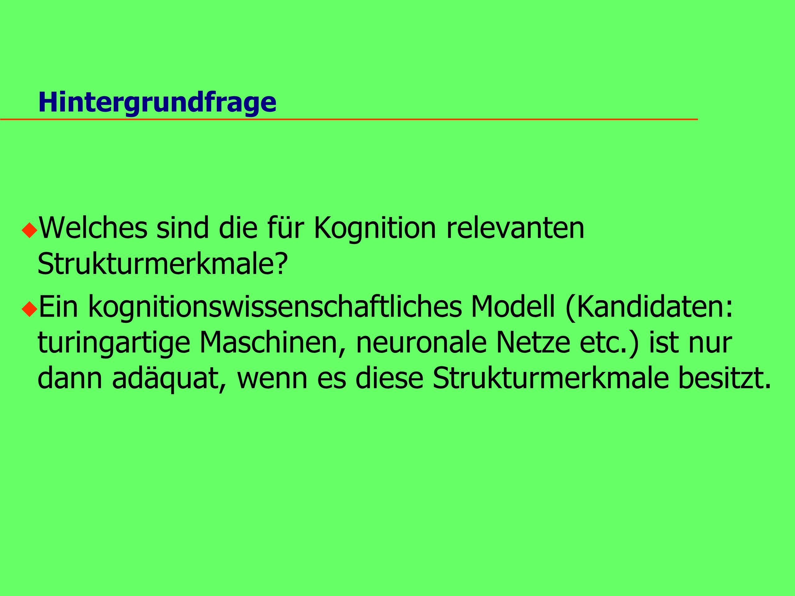 Hintergrundfrage u Welches sind die für Kognition relevanten Strukturmerkmale.