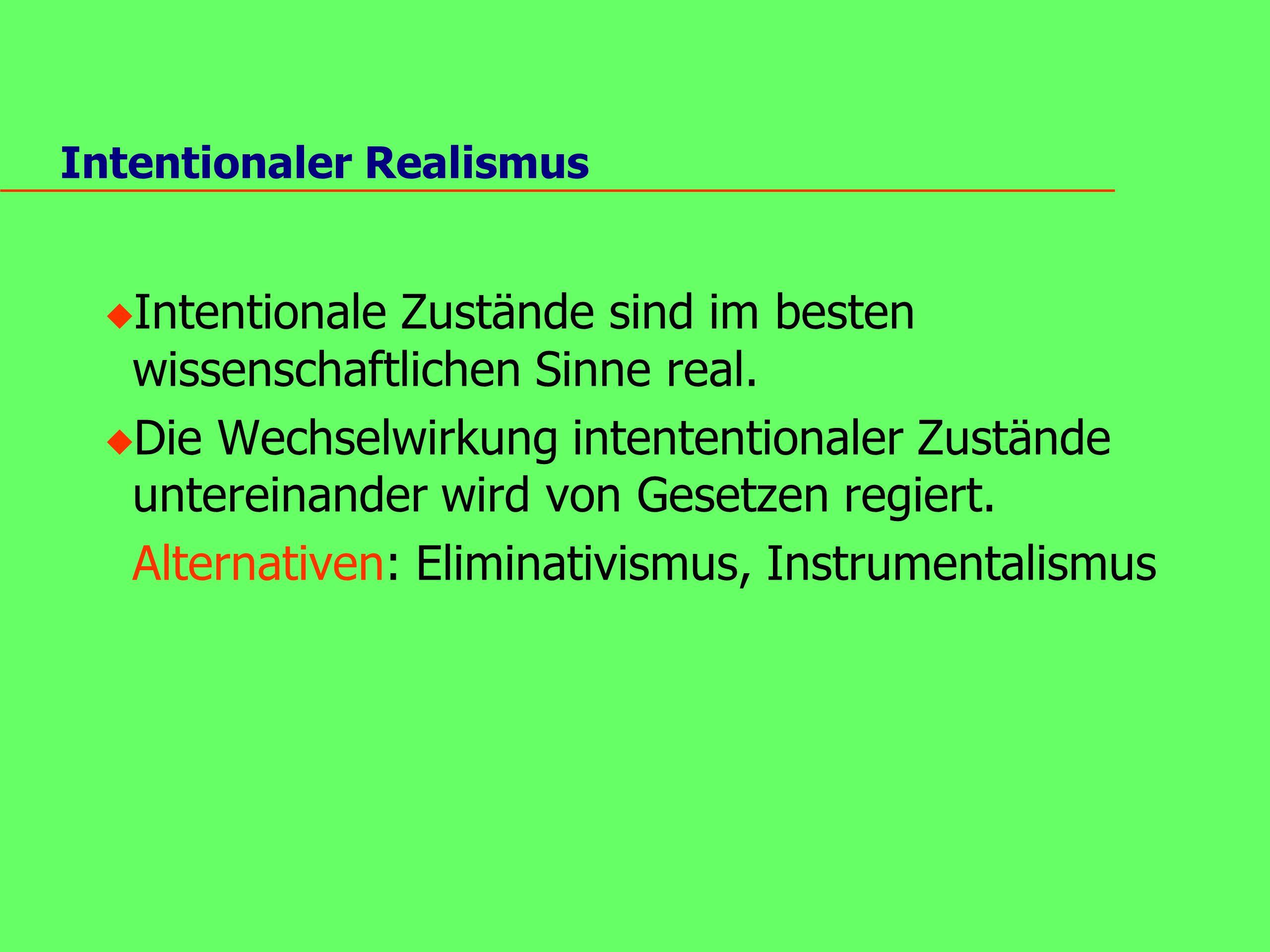 Repräsentationalismus u Eine interne Repräsentationen ist konstitutiver Bestandteile jedes intentionalen Zustandes.