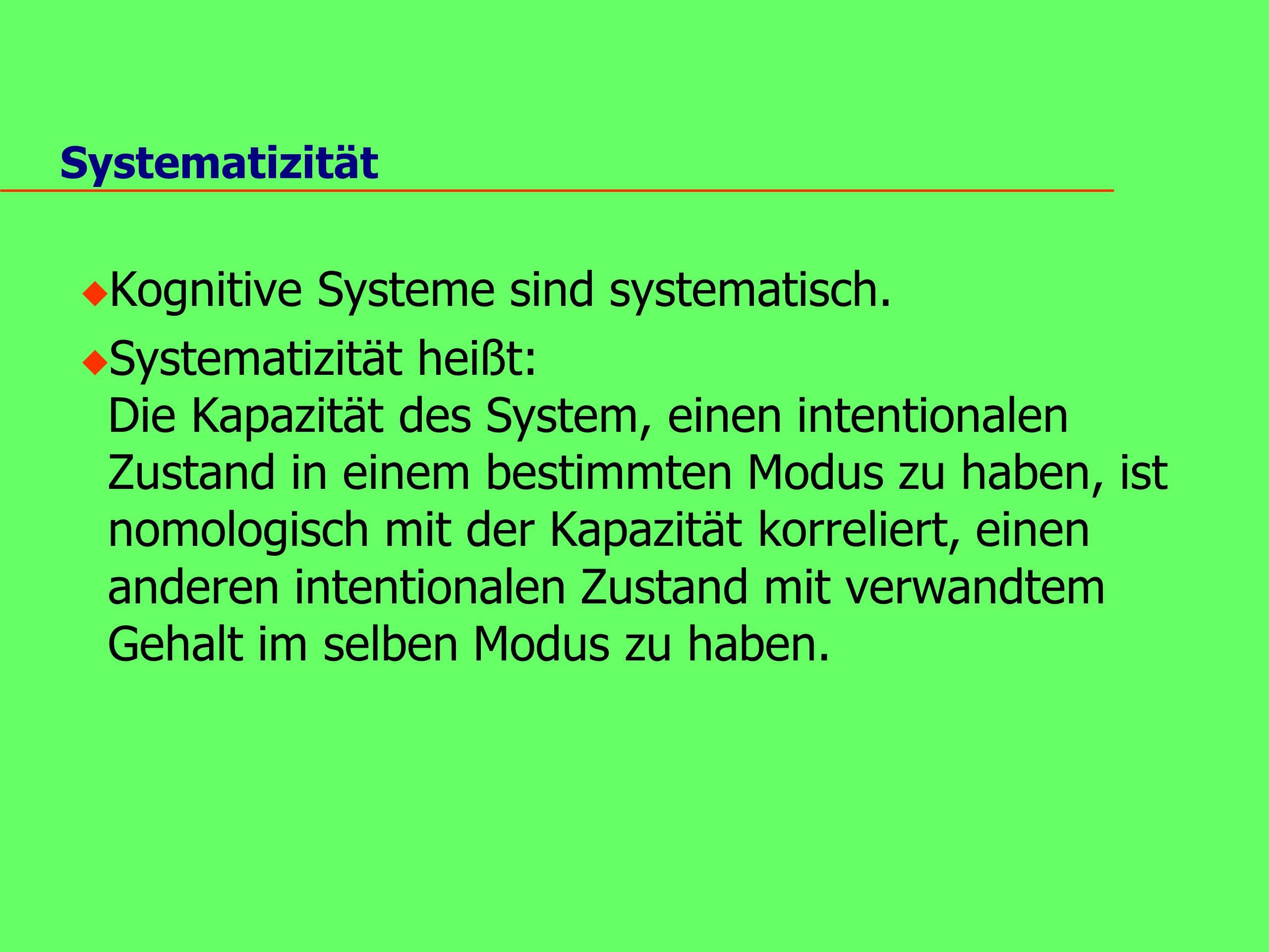 Systematizität u Kognitive Systeme sind systematisch.