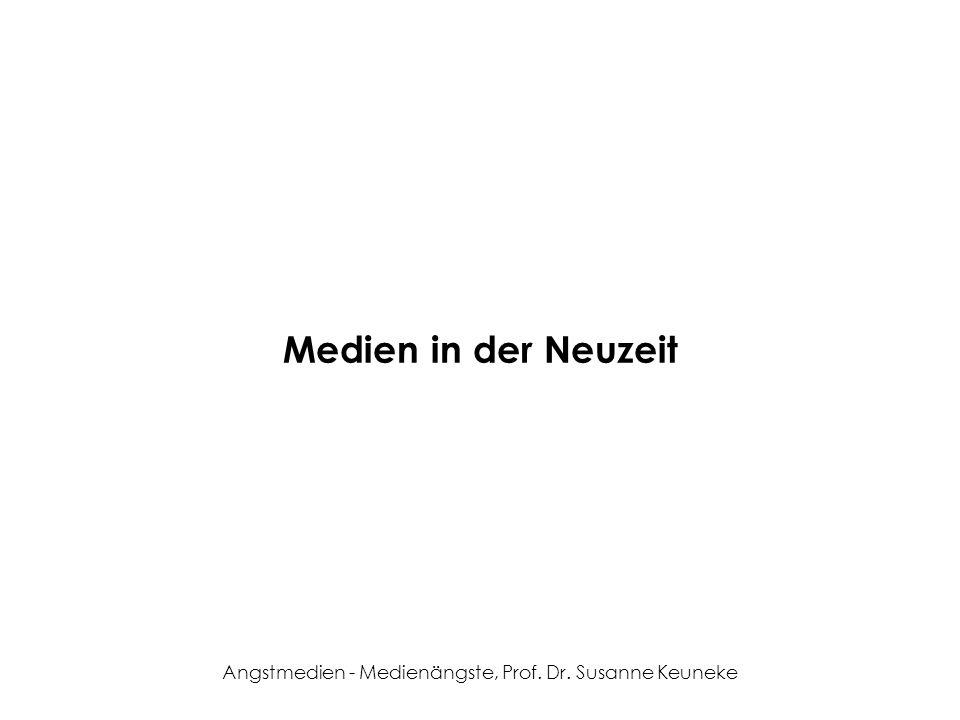 Angstmedien - Medienängste, Prof. Dr. Susanne Keuneke Medien in der Neuzeit