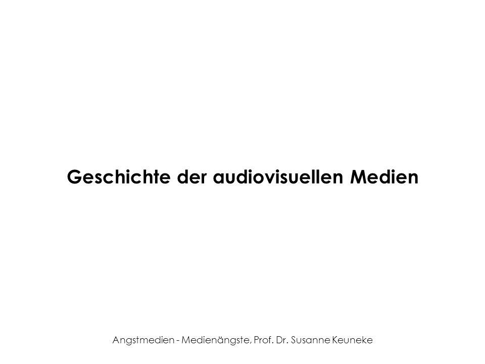 Angstmedien - Medienängste, Prof. Dr. Susanne Keuneke Geschichte der audiovisuellen Medien