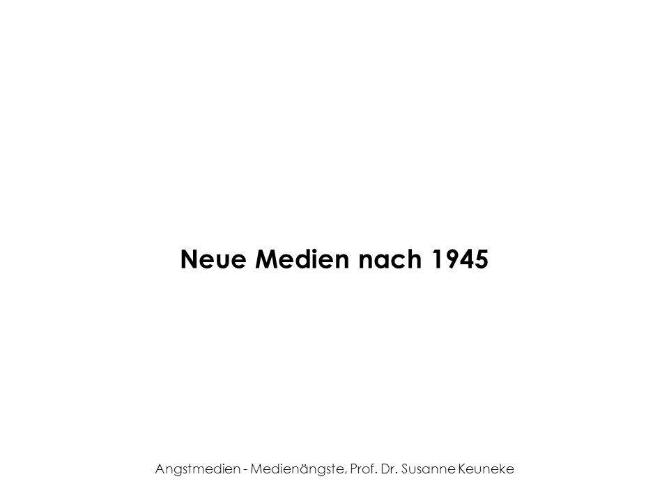 Angstmedien - Medienängste, Prof. Dr. Susanne Keuneke Neue Medien nach 1945