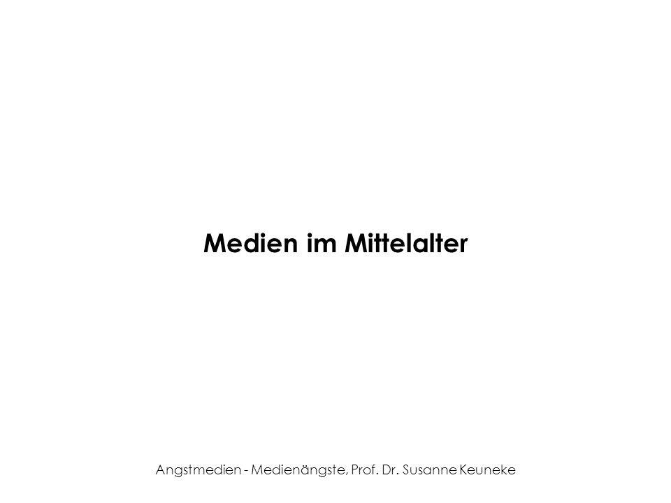 Angstmedien - Medienängste, Prof. Dr. Susanne Keuneke Medien im Mittelalter