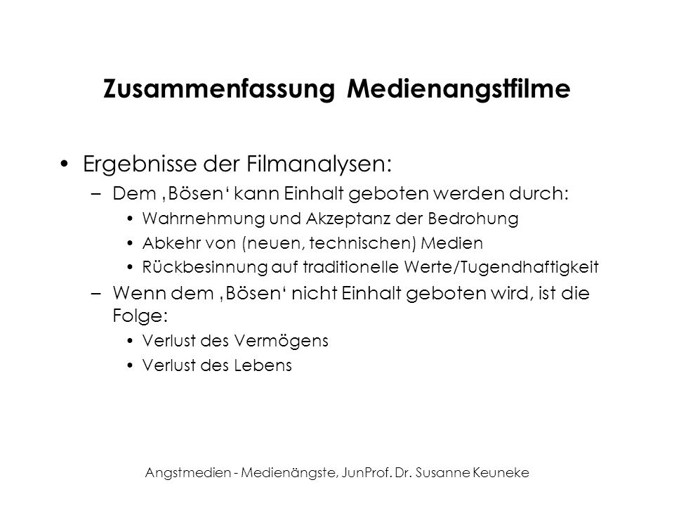 Angstmedien - Medienängste, JunProf. Dr. Susanne Keuneke Zusammenfassung Medienangstfilme Ergebnisse der Filmanalysen: –Dem Bösen kann Einhalt geboten