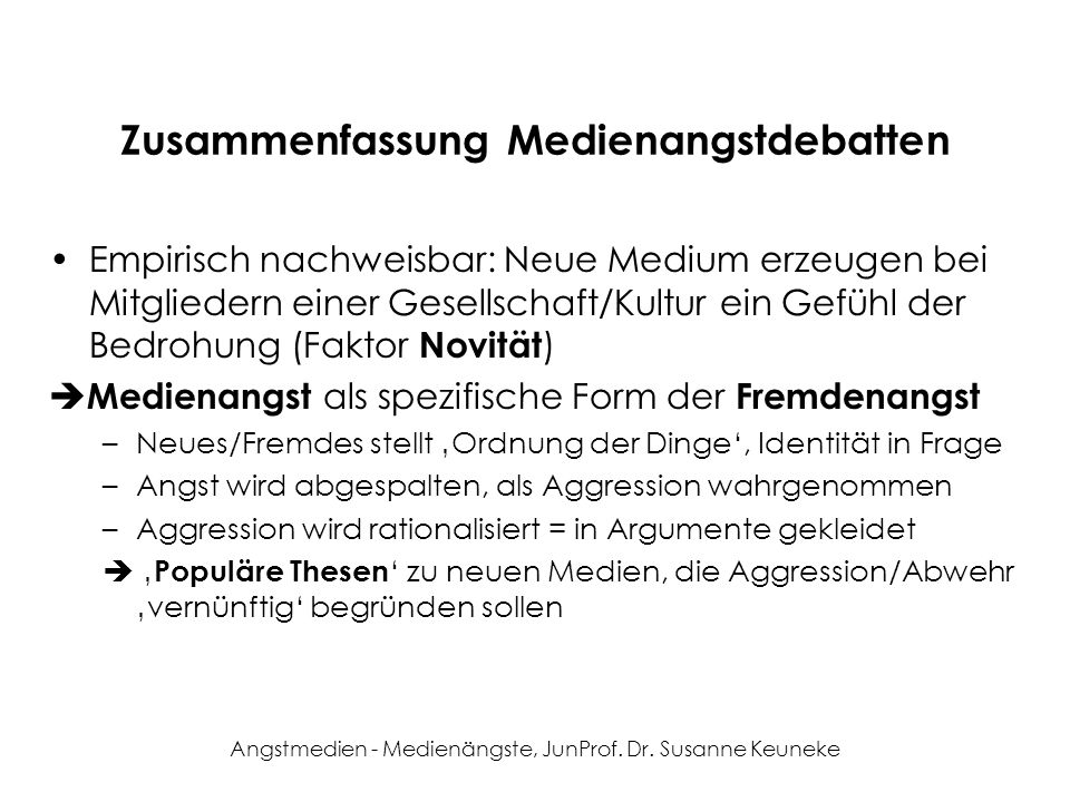 Angstmedien - Medienängste, JunProf. Dr. Susanne Keuneke Zusammenfassung Medienangstdebatten Empirisch nachweisbar: Neue Medium erzeugen bei Mitgliede