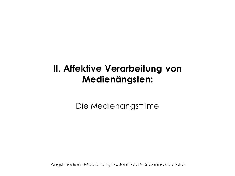 Angstmedien - Medienängste, JunProf. Dr. Susanne Keuneke II. Affektive Verarbeitung von Medienängsten: Die Medienangstfilme
