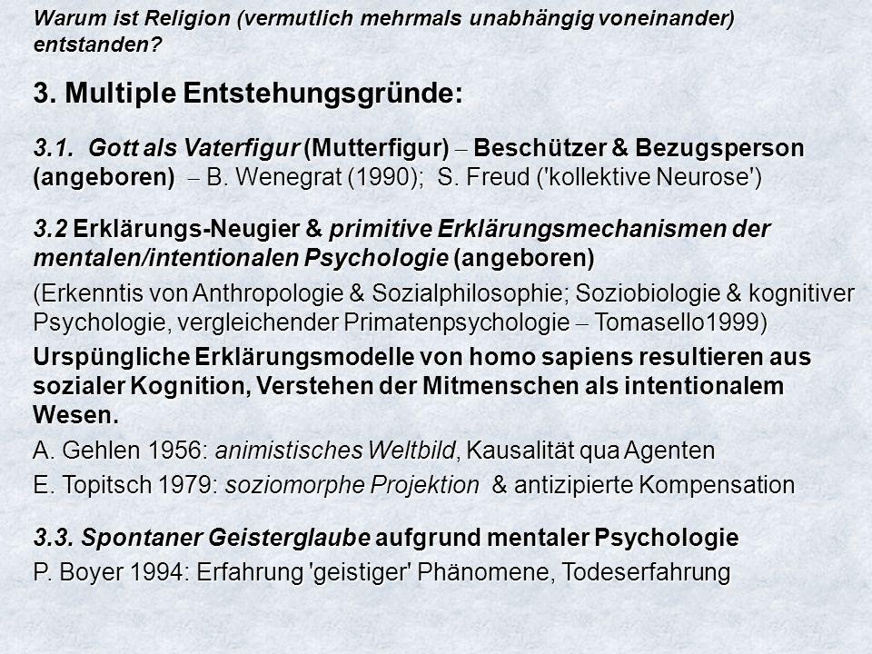 Warum ist Religion (vermutlich mehrmals unabhängig voneinander) entstanden? 3. Multiple Entstehungsgründe: 3.1. Gott als Vaterfigur (Mutterfigur) Besc