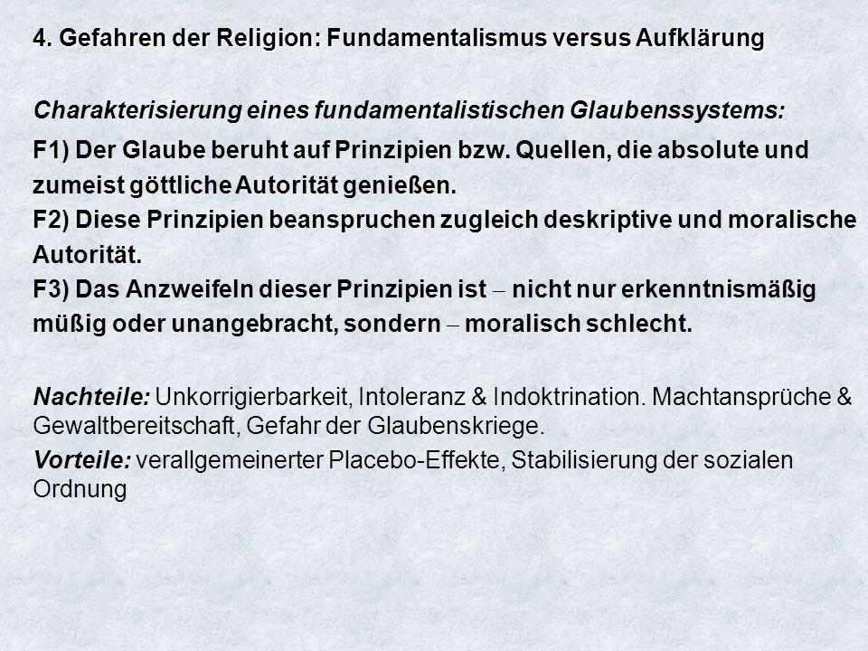 4. Gefahren der Religion: Fundamentalismus versus Aufklärung Charakterisierung eines fundamentalistischen Glaubenssystems: F1) Der Glaube beruht auf P