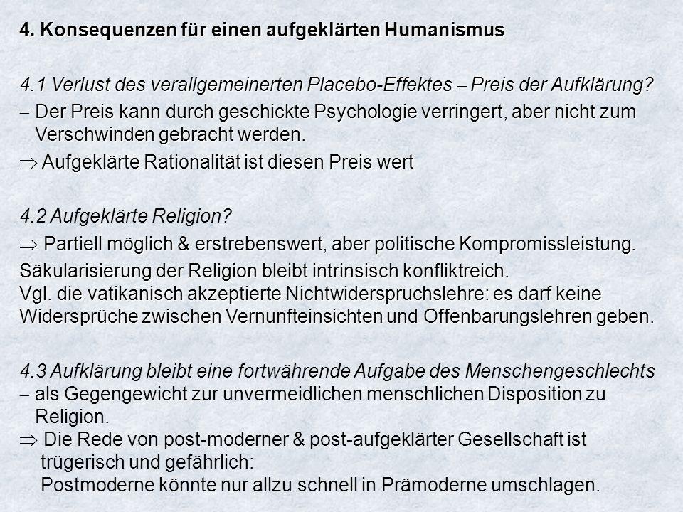 4. Konsequenzen für einen aufgeklärten Humanismus 4.1 Verlust des verallgemeinerten Placebo-Effektes Preis der Aufklärung? Der Preis kann durch geschi