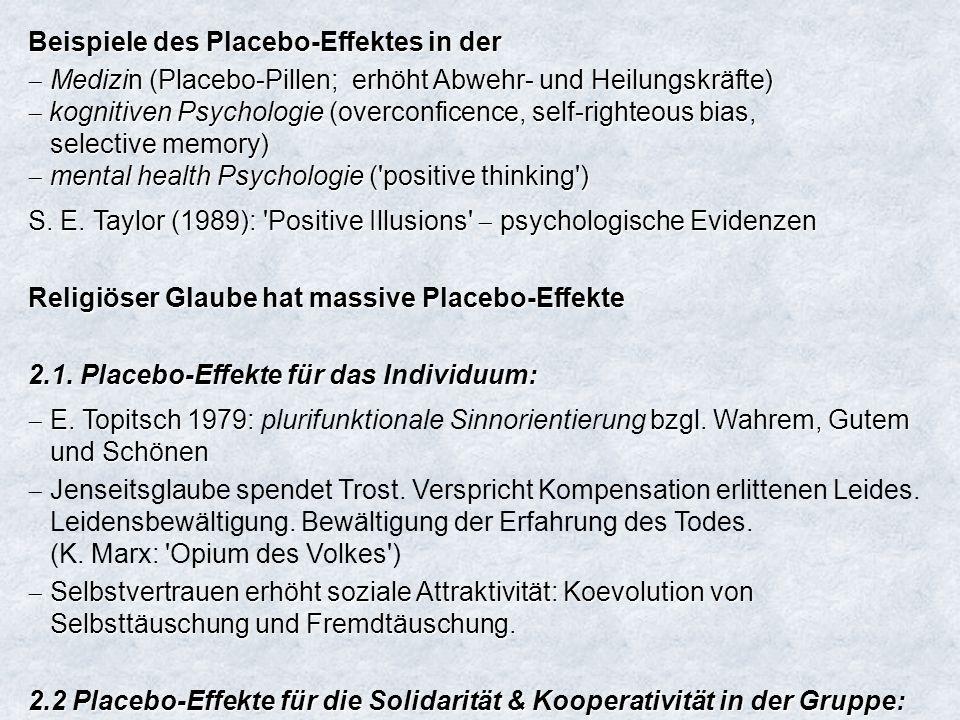 Beispiele des Placebo-Effektes in der Medizin (Placebo-Pillen; erhöht Abwehr- und Heilungskräfte) kognitiven Psychologie (overconficence, self-righteo