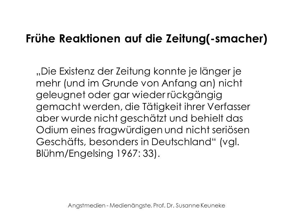 Angstmedien - Medienängste, Prof. Dr. Susanne Keuneke Frühe Reaktionen auf die Zeitung(-smacher) Die Existenz der Zeitung konnte je länger je mehr (un