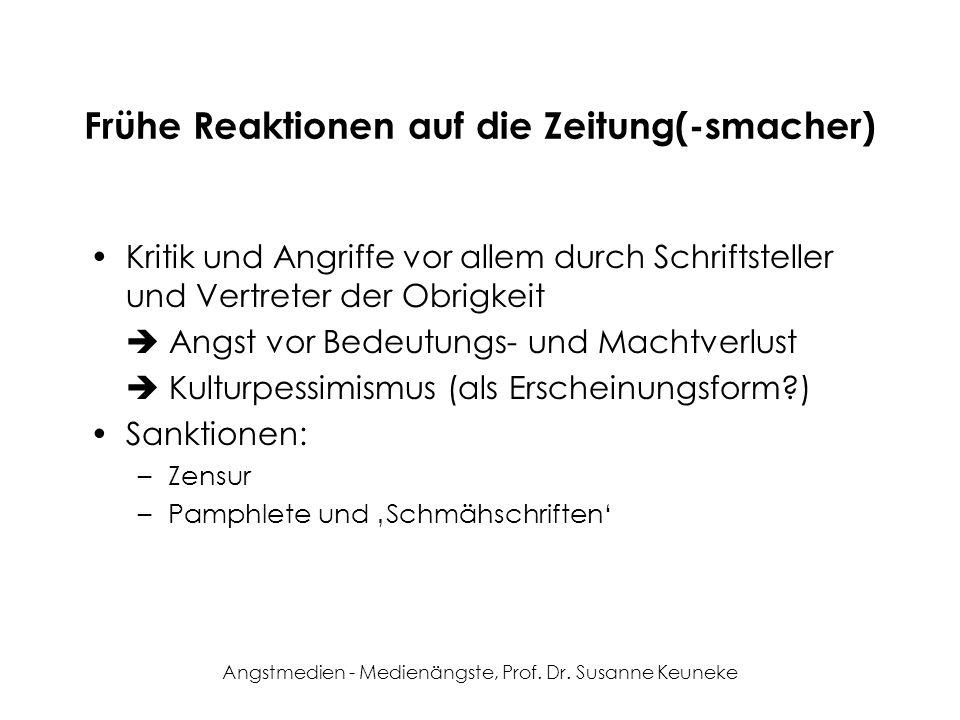Angstmedien - Medienängste, Prof. Dr. Susanne Keuneke Frühe Reaktionen auf die Zeitung(-smacher) Kritik und Angriffe vor allem durch Schriftsteller un