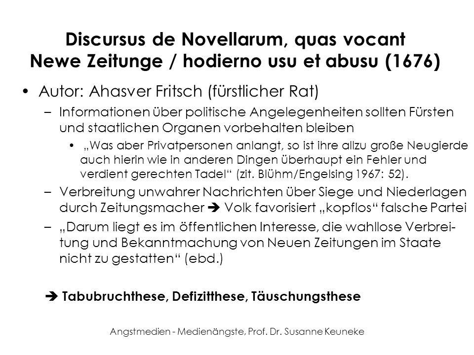 Angstmedien - Medienängste, Prof. Dr. Susanne Keuneke Discursus de Novellarum, quas vocant Newe Zeitunge / hodierno usu et abusu (1676) Autor: Ahasver