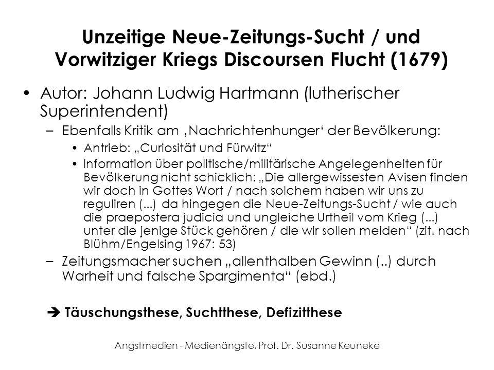 Angstmedien - Medienängste, Prof. Dr. Susanne Keuneke Unzeitige Neue-Zeitungs-Sucht / und Vorwitziger Kriegs Discoursen Flucht (1679) Autor: Johann Lu