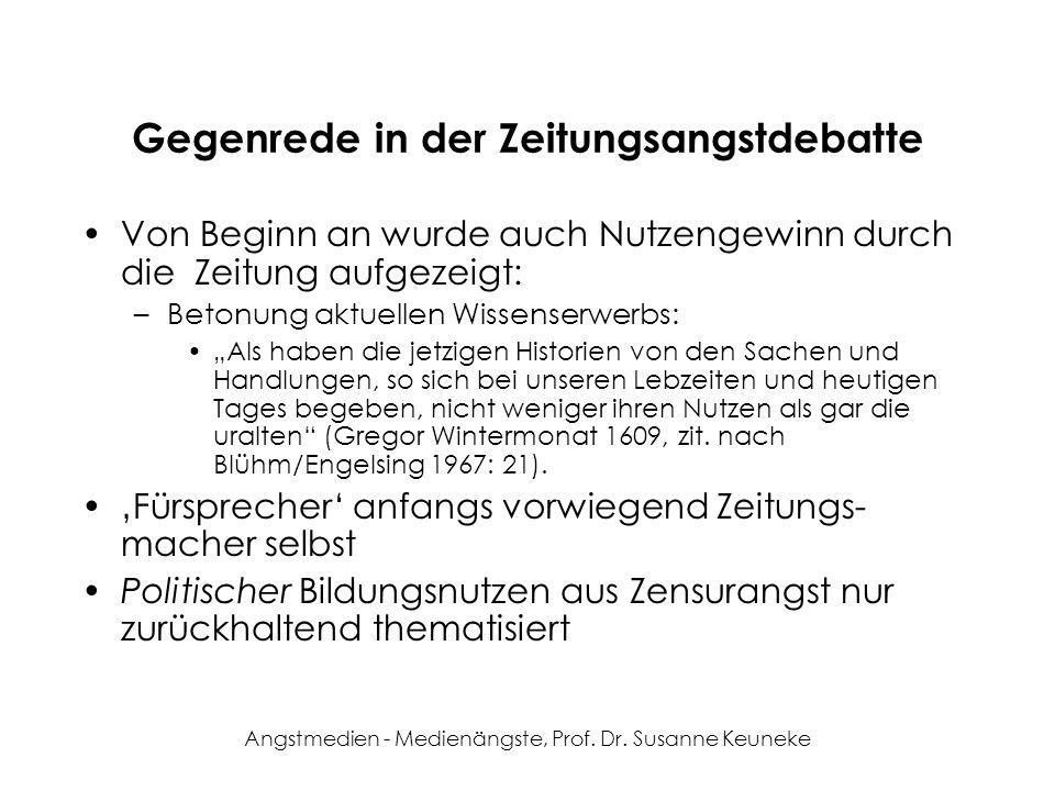 Angstmedien - Medienängste, Prof. Dr. Susanne Keuneke Gegenrede in der Zeitungsangstdebatte Von Beginn an wurde auch Nutzengewinn durch die Zeitung au