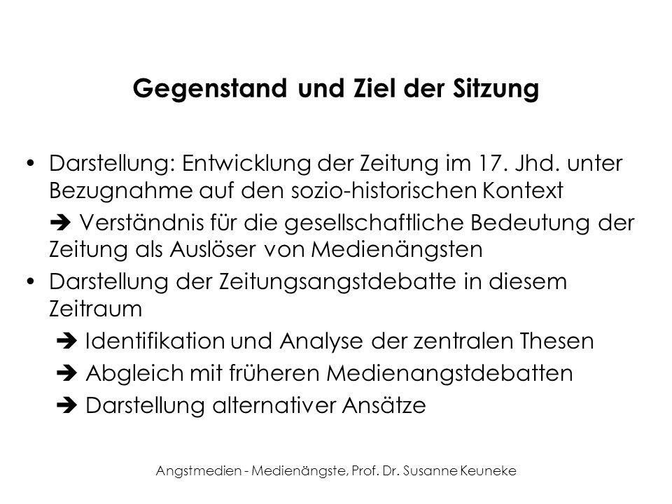 Angstmedien - Medienängste, Prof. Dr. Susanne Keuneke Gegenstand und Ziel der Sitzung Darstellung: Entwicklung der Zeitung im 17. Jhd. unter Bezugnahm
