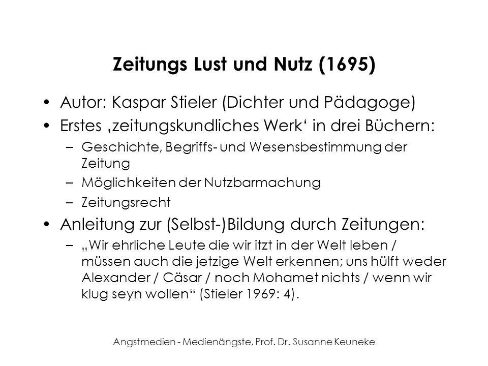 Angstmedien - Medienängste, Prof. Dr. Susanne Keuneke Zeitungs Lust und Nutz (1695) Autor: Kaspar Stieler (Dichter und Pädagoge) Erstes zeitungskundli