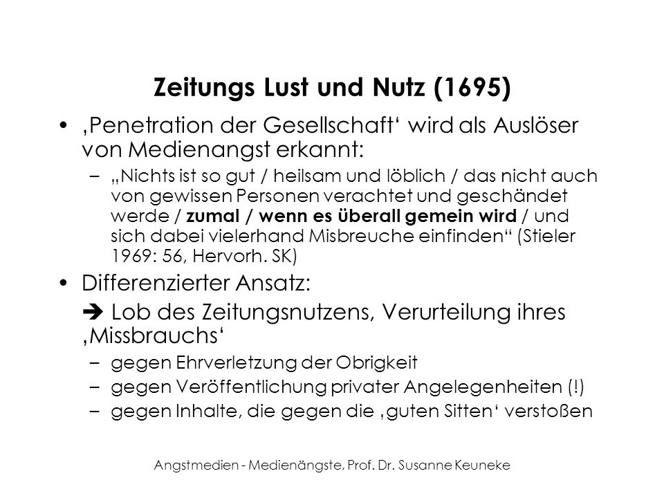 Angstmedien - Medienängste, Prof. Dr. Susanne Keuneke Zeitungs Lust und Nutz (1695) Penetration der Gesellschaft wird als Auslöser von Medienangst erk
