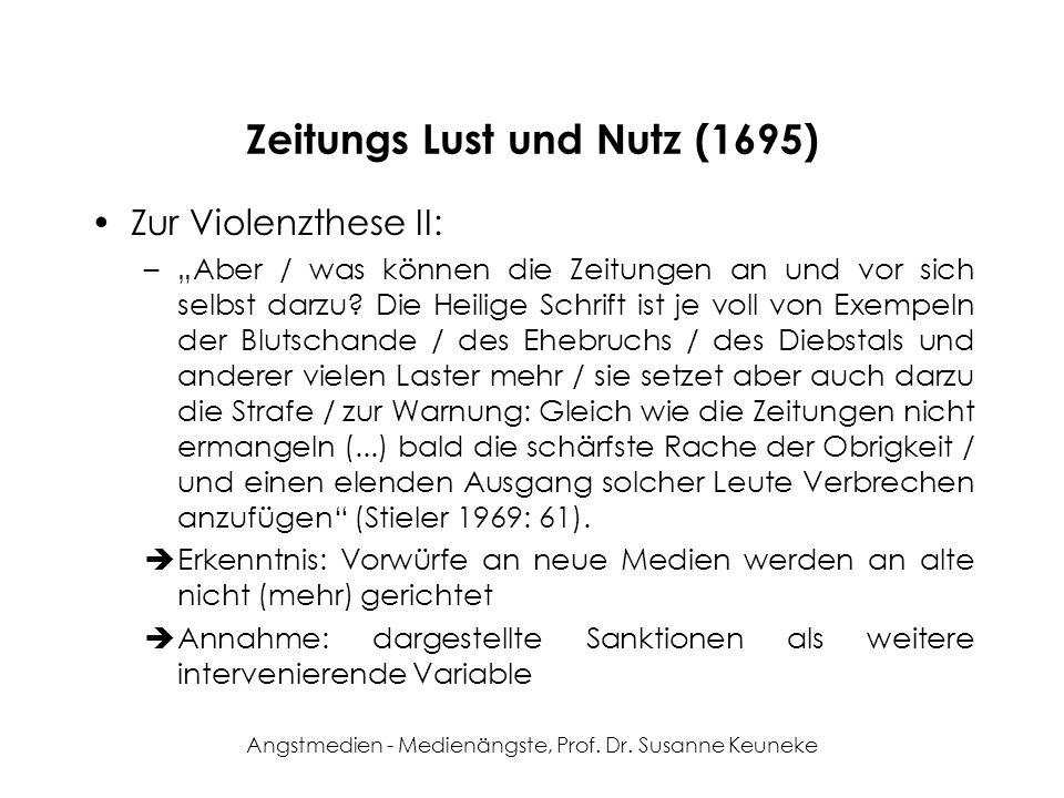 Angstmedien - Medienängste, Prof. Dr. Susanne Keuneke Zeitungs Lust und Nutz (1695) Zur Violenzthese II: –Aber / was können die Zeitungen an und vor s