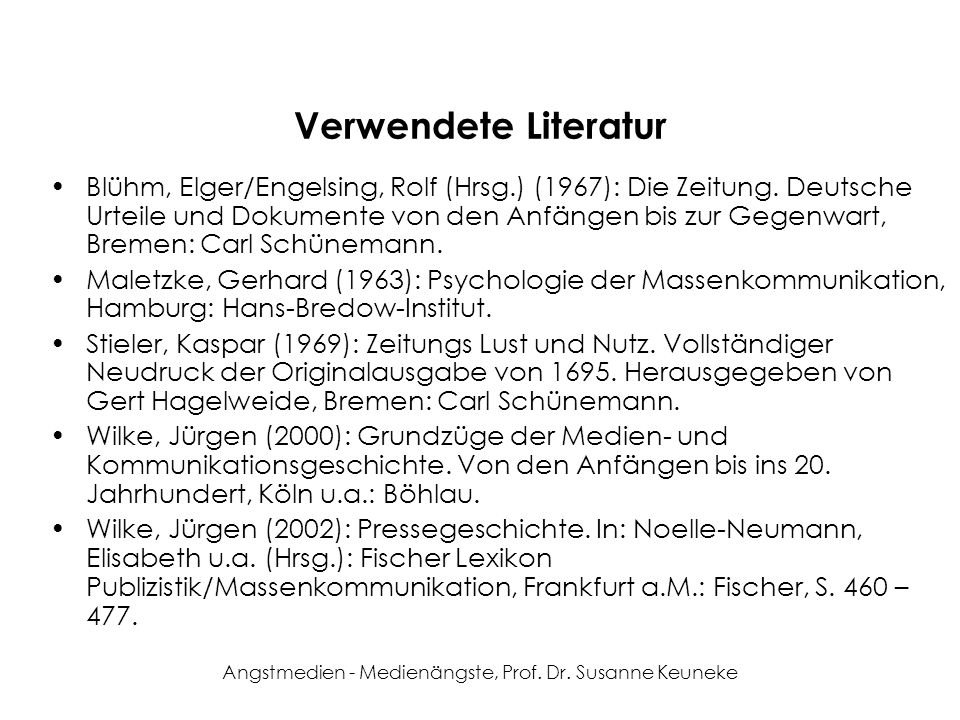 Angstmedien - Medienängste, Prof. Dr. Susanne Keuneke Verwendete Literatur Blühm, Elger/Engelsing, Rolf (Hrsg.) (1967): Die Zeitung. Deutsche Urteile