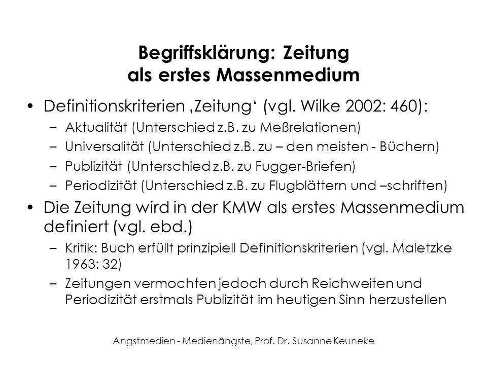 Angstmedien - Medienängste, Prof. Dr. Susanne Keuneke Begriffsklärung: Zeitung als erstes Massenmedium Definitionskriterien Zeitung (vgl. Wilke 2002: