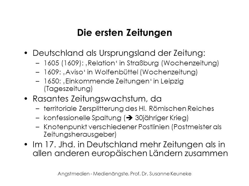 Angstmedien - Medienängste, Prof. Dr. Susanne Keuneke Die ersten Zeitungen Deutschland als Ursprungsland der Zeitung: –1605 (1609): Relation in Straßb