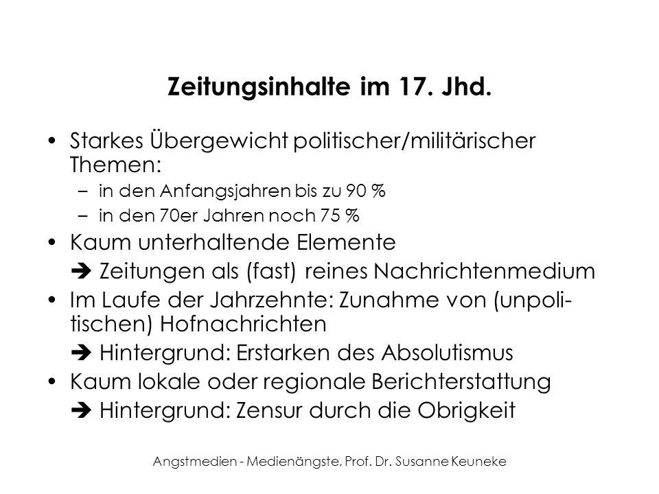 Angstmedien - Medienängste, Prof. Dr. Susanne Keuneke Zeitungsinhalte im 17. Jhd. Starkes Übergewicht politischer/militärischer Themen: –in den Anfang