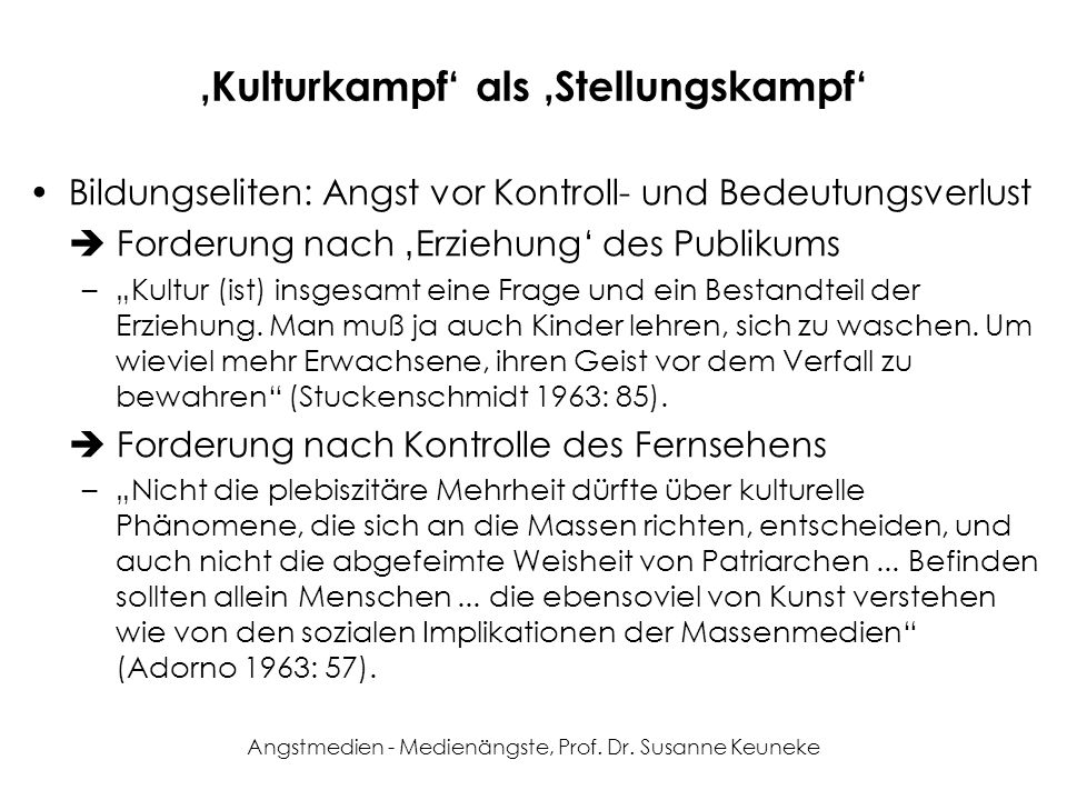 Angstmedien - Medienängste, Prof. Dr. Susanne Keuneke Kulturkampf als Stellungskampf Bildungseliten: Angst vor Kontroll- und Bedeutungsverlust Forderu