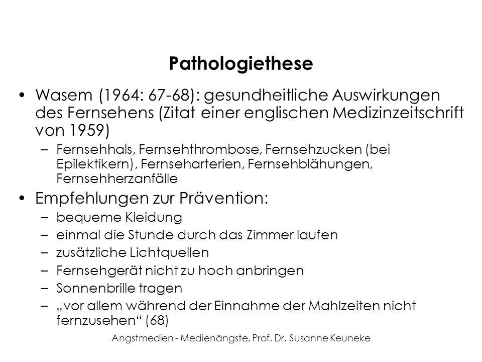 Angstmedien - Medienängste, Prof. Dr. Susanne Keuneke Pathologiethese Wasem (1964: 67-68): gesundheitliche Auswirkungen des Fernsehens (Zitat einer en