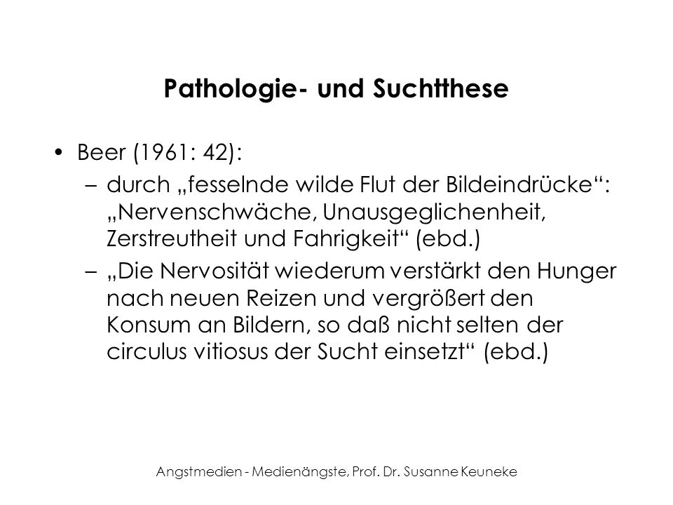 Angstmedien - Medienängste, Prof. Dr. Susanne Keuneke Pathologie- und Suchtthese Beer (1961: 42): –durch fesselnde wilde Flut der Bildeindrücke: Nerve
