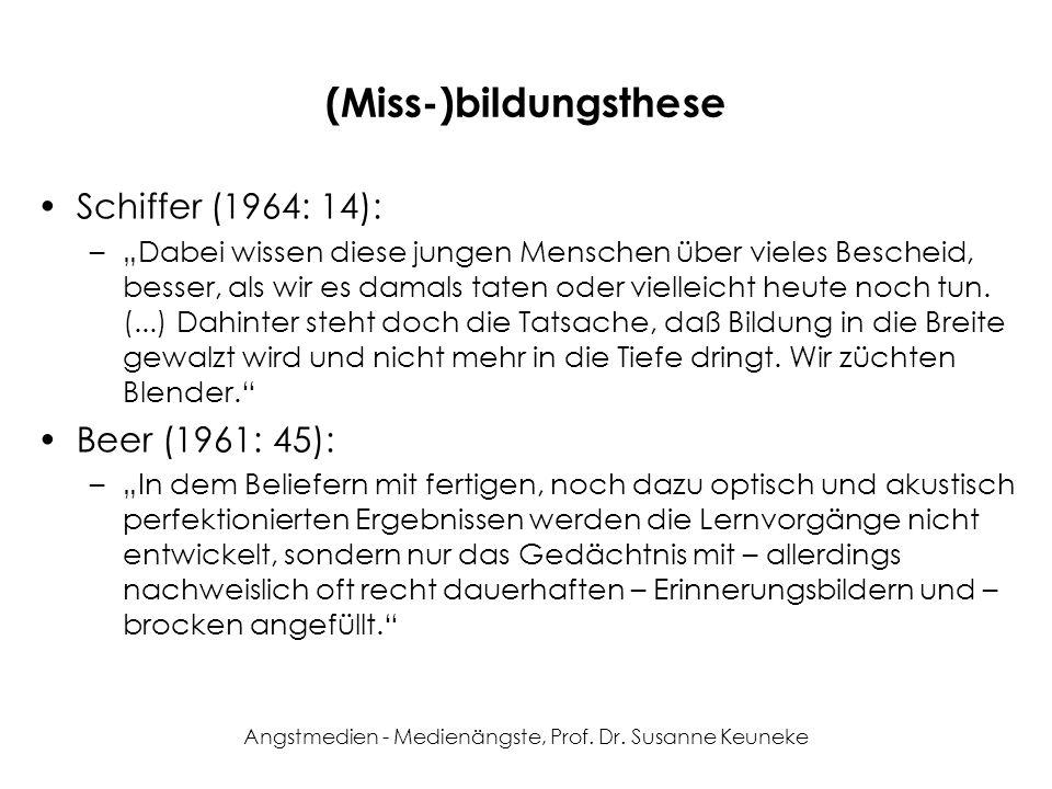 Angstmedien - Medienängste, Prof. Dr. Susanne Keuneke (Miss-)bildungsthese Schiffer (1964: 14): –Dabei wissen diese jungen Menschen über vieles Besche