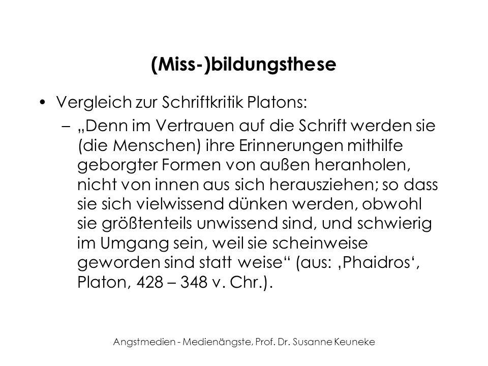 Angstmedien - Medienängste, Prof. Dr. Susanne Keuneke (Miss-)bildungsthese Vergleich zur Schriftkritik Platons: –Denn im Vertrauen auf die Schrift wer