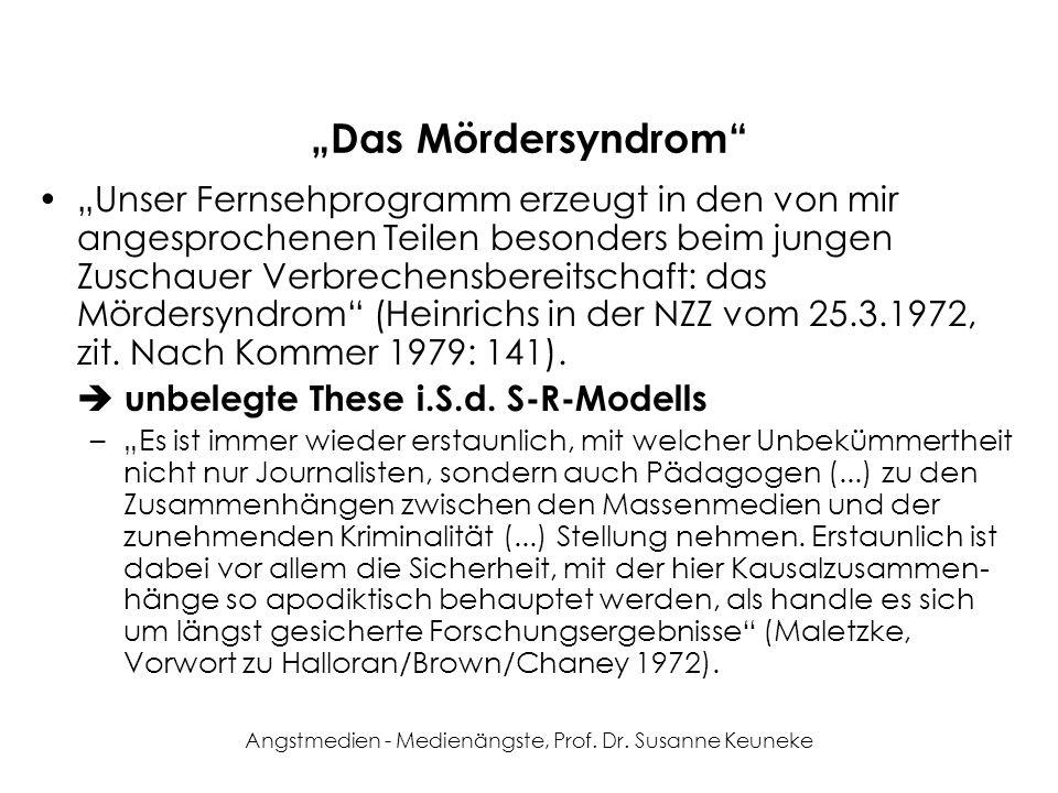 Angstmedien - Medienängste, Prof. Dr. Susanne Keuneke Das Mördersyndrom Unser Fernsehprogramm erzeugt in den von mir angesprochenen Teilen besonders b